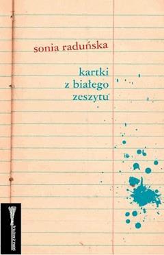 Kartki z białego zeszytu - Sonia Raduńska - ebook