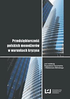 Przedsiębiorczość polskich menedżerów w warunkach kryzysu - Bogusław Kaczmarek, Waldemar Biliński - ebook