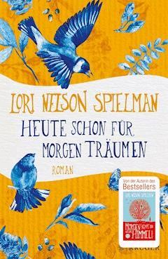 Heute schon für morgen träumen - Lori Nelson Spielman - E-Book