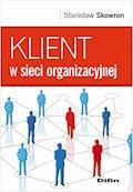 Klient w sieci organizacyjnej - Stanisław Skowron - ebook