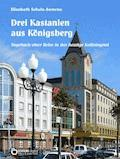 Drei Kastanien aus Königsberg - Elisabeth Schulz-Semrau - E-Book