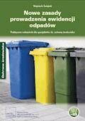 Nowe zasady prowadzenia ewidencji odpadów Praktyczne wskazówki dla specjalistów ds. ochrony środowiska - Wojciech Świątek - ebook