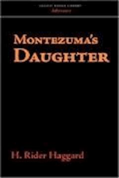 Montezuma's Daughter - Henry Rider Haggard - ebook