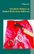 Eine falsche Badehose im Haifisch-Becken kann tödlich sein - Wolfgang Pein - E-Book