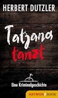 Tatjana tanzt. Eine Kriminalgeschichte - Herbert Dutzler - E-Book