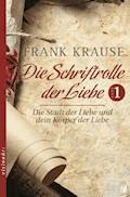 Die Schriftrolle der Liebe (Band 1) - Frank Krause - E-Book