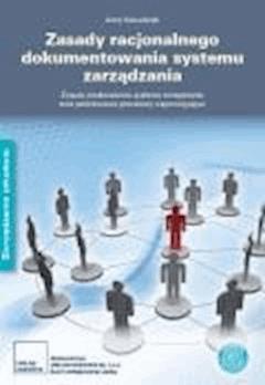 Zasady dokumentowania systemu zarządzania. Zasady doskonalenia systemu zarządzania oraz podstawowe procedury. - Jerzy Kowalczyk - ebook