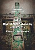 Sąd nad demoralizacją nieletnich. Konteksty wychowawcze - Renata Szczepanik, Agnieszka Jaros, Magdalena Staniaszek - ebook
