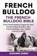 French Bulldog The French Bulldog Bible - Susanne Saben - E-Book