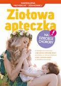 Ziołowa apteczka na dziecięce choroby - Magdalena Przybylak-Zdanowicz - ebook