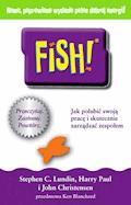 FISH! Jak polubić swoją pracę i skutecznie zarządzać zespołem - Stephen C. Ph.D Lundin, Harry Paul, John Christensen - ebook