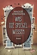 Was die Spiegel wissen - Maggie Stiefvater - E-Book