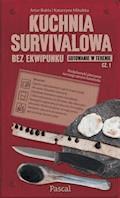 Kuchnia survivalowa bez ekwipunku. Gotowanie w terenie. Część 1 - Artur Bokła, Katarzyna Mikulska - ebook