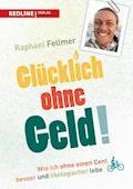 Glücklich ohne Geld! - Raphael Fellmer - E-Book