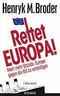 Rettet Europa! Noch mehr Gründe, Europa gegen die EU zu verteidigen - Henryk M. Broder - E-Book