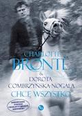 Chcę wszystko - Charlotte Brontë, Dorota Combrzyńska-Nogala - ebook