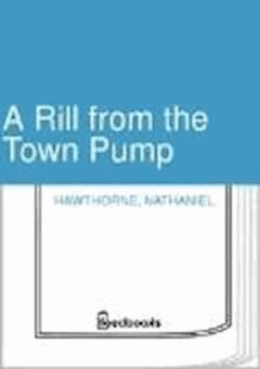 A Rill from the Town Pump - Nathaniel Hawthorne - ebook