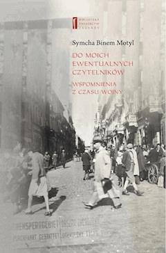 Do moich ewentualnych czytelników. Wspomnienia z czasu wojny - Symcha Binem Motyl, Agnieszka Haska - ebook