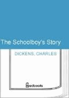 The Schoolboy's Story - Charles Dickens - ebook