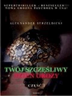 TWÓJ SZCZĘŚLIWY DZIEŃ GROZY  Część 2 - Aleksander Strzelbicki - ebook