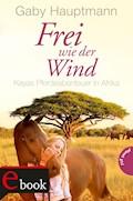 Frei wie der Wind 2: Kayas Pferdeabenteuer in Afrika - Gaby Hauptmann - E-Book