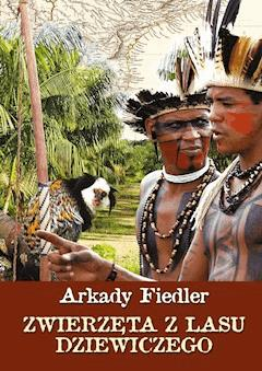 Zwierzęta z lasu dziewiczego - Arkady Fiedler - ebook
