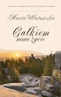 Całkiem nowe życie - Maria Ulatowska - ebook