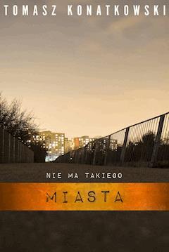 Nie ma takiego miasta - Tomasz Konatkowski - ebook
