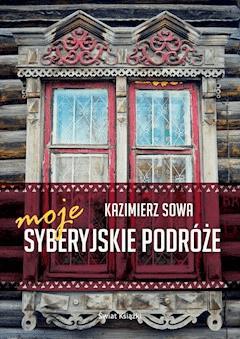 Moje syberyjskie podróże - Kazimierz Sowa - ebook