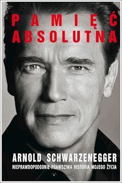 Pamięć absolutna - Arnold Schwarzenegger - ebook