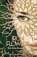 Iron Flowers – Die Rebellinnen - Tracy Banghart - E-Book