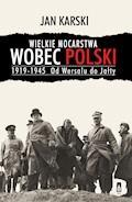 Wielkie mocarstwa wobec Polski 1919-1945. Od Wersalu do Jałty - Jan Karski - ebook