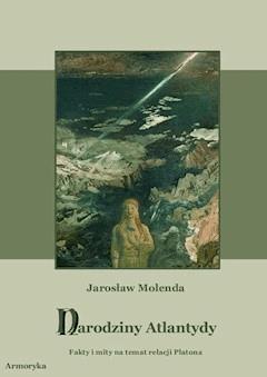 Narodziny Atlantydy. Fakty i mity na temat relacji Platona - Jarosław Molenda - ebook