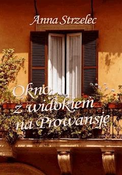 Okno z widokiem na Prowansję - Anna Strzelec - ebook