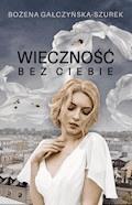 Wieczność bez ciebie - Bożena Gałczyńska-Szurek - ebook + audiobook
