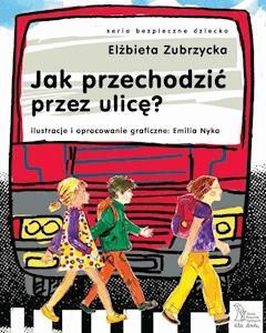 Jak przechodzić przez ulicę? - Elżbieta Zubrzycka - ebook