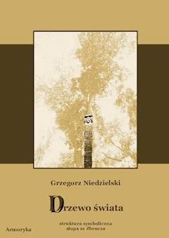 Drzewo świata -  struktura symboliczna  słupa ze Zbrucza - Grzegorz Niedzielski - ebook