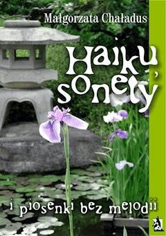 Haiku, sonety i piosenki bez melodii - Małgorzata Chaładus - ebook