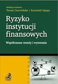 Ryzyko instytucji finansowych - współczesne trendy i wyzwania - Teresa Czerwińska, Krzysztof Jajuga - ebook