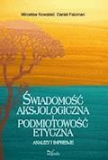 Świadomość aksjologiczna i podmiotowość etyczna - Mirosław Kowalski, Daniel Falcman - ebook