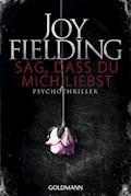 Sag, dass du mich liebst - Joy Fielding - E-Book