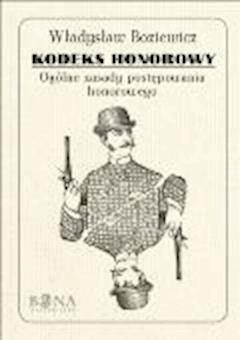 Kodeks honorowy. Ogólne zasady postępowania honorowego - Władysław Boziewicz - ebook