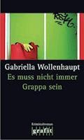 Es muss nicht immer Grappa sein - Gabriella Wollenhaupt - E-Book