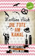 Die Tote am Kanal: Der dritte Fall für Marie Maas - Martina Bick - E-Book