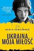 Ukraina moja Miłość - Nadia Sawczenko, Jarosław Junko - ebook