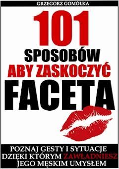 101 Sposobów, aby zaskoczyć faceta - Grzegorz Gomółka - ebook