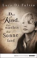 Das Kind, das nachts die Sonne fand - Luca Di Fulvio - E-Book + Hörbüch