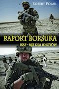 Raport Borsuka. ISAF nie dla Idiotów - Robert Polak - ebook