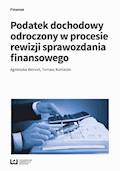 Podatek dochodowy odroczony w procesie rewizji sprawozdania finansowego - Agnieszka Wencel, Tomasz Koniarski - ebook