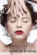 Tiefen der Lust - hypnotische Verführung - Aimee` Aimee` - E-Book